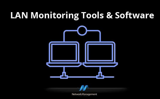 Best LAN Monitoring Monitoring Tools and Software